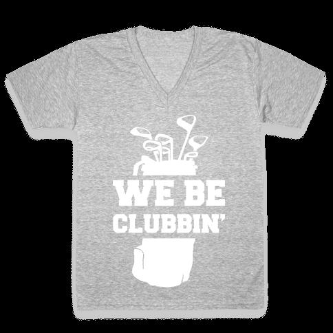 We Be Clubbin' V-Neck Tee Shirt