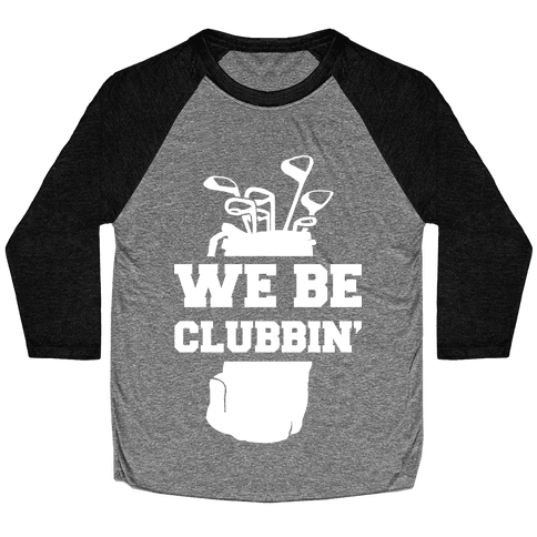 We Be Clubbin' Baseball Tee
