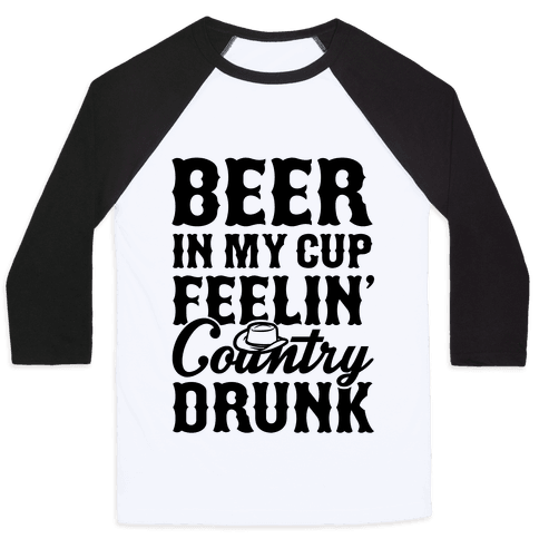 Beer In My Cup Feelin' Country Drunk Baseball Tee