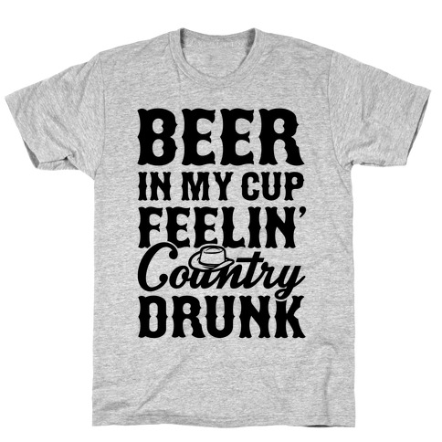 Beer In My Cup Feelin' Country Drunk Mens T-Shirt