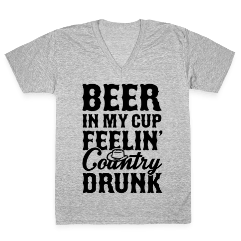 Beer In My Cup Feelin' Country Drunk V-Neck Tee Shirt