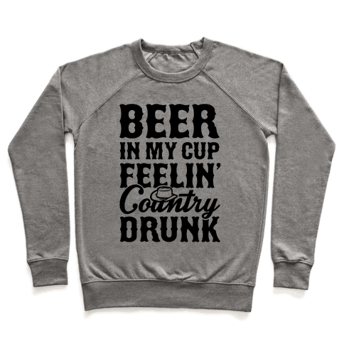 Beer In My Cup Feelin' Country Drunk Pullover