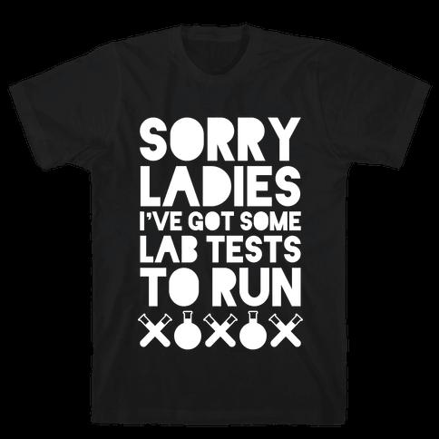 Sorry Ladies, I've Got Tests To Run (Dark) Mens T-Shirt