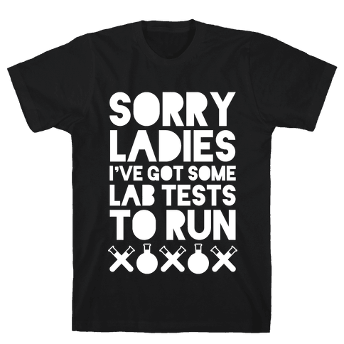Sorry Ladies, I've Got Tests To Run (Dark) Mens T-Shirt