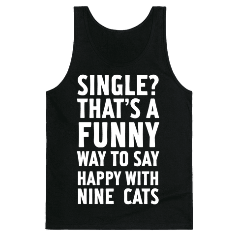 Single? That's A Funny Way To Say Happy With Nine Cats Tank Top