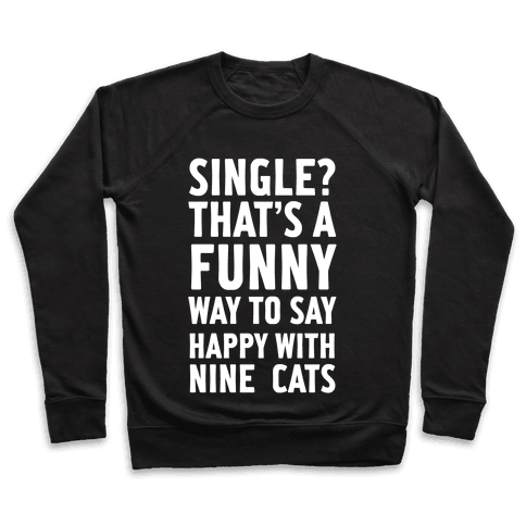 Single? That's A Funny Way To Say Happy With Nine Cats Pullover