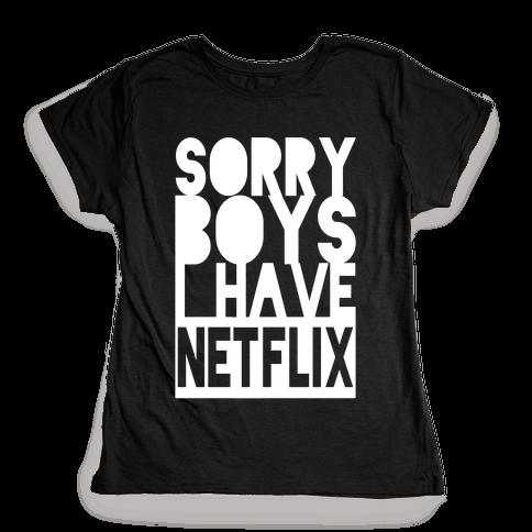 Sorry Boys, I Have Netflix! Womens T-Shirt