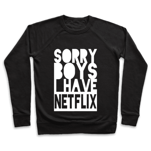 Sorry Boys, I Have Netflix! Pullover