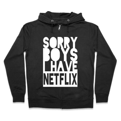 Sorry Boys, I Have Netflix! Zip Hoodie