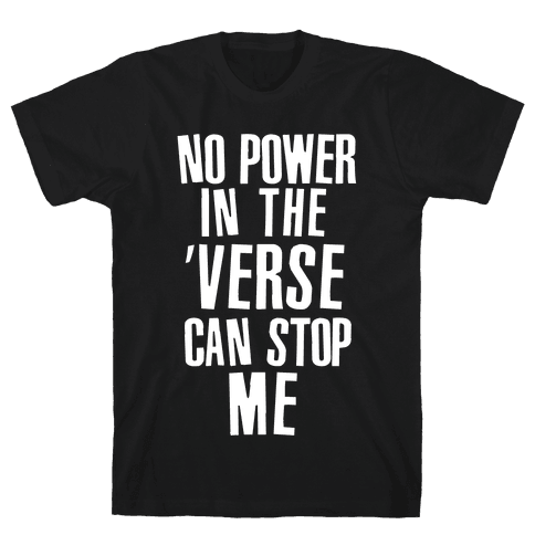 No Power in the 'Verse Can Stop Me Mens T-Shirt