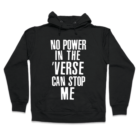 No Power in the 'Verse Can Stop Me Hooded Sweatshirt