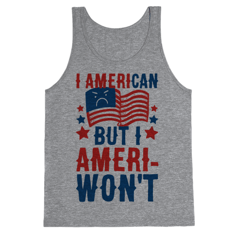 I AmeriCAN But I AmeriWON'T Tank Top