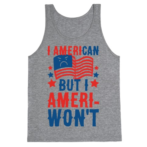 I AmeriCAN But I AmeriWON'T Tank Top