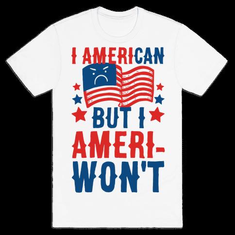 I AmeriCAN But I AmeriWON'T Mens T-Shirt