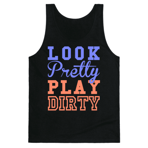Look Pretty, Play Dirty Tank Top