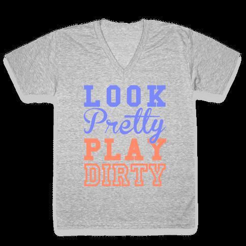Look Pretty, Play Dirty V-Neck Tee Shirt