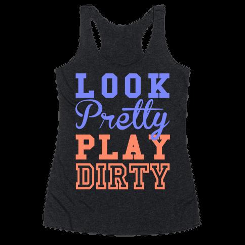 Look Pretty, Play Dirty Racerback Tank Top