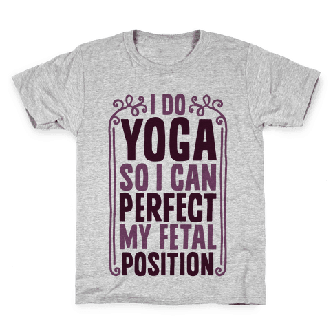 I Do Yoga So I Can Perfect My Fetal Position Kids T-Shirt
