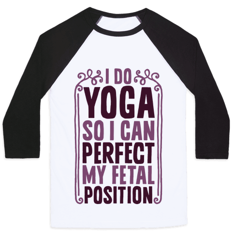 I Do Yoga So I Can Perfect My Fetal Position Baseball Tee