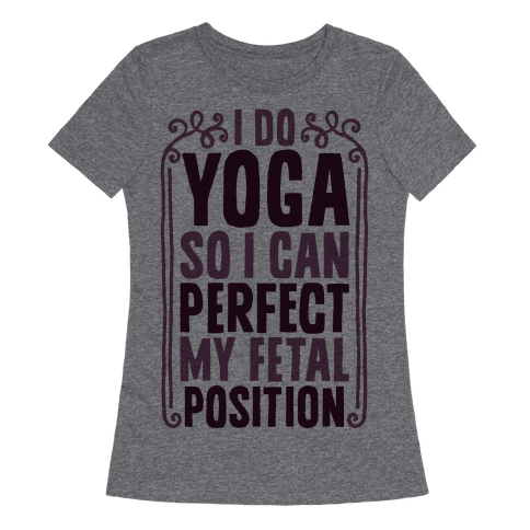I Do Yoga So I Can Perfect My Fetal Position