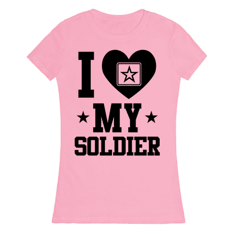 I Love My Soldier Womens T-Shirt