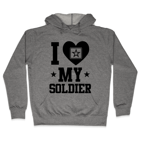 I Love My Soldier Hooded Sweatshirt