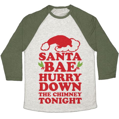 Santa Bae Hurry Down The Chimney Tonight Baseball Tee