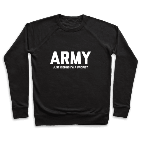Army Just Kidding I'm A Pacifist Pullover