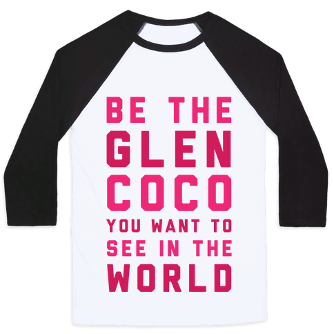 Be The Glen Coco You Want to See In The World Baseball Tee