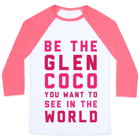 Be The Glen Coco You Want to See In The World