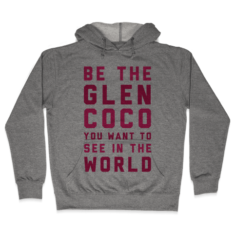 Be The Glen Coco You Want to See In The World Hooded Sweatshirt