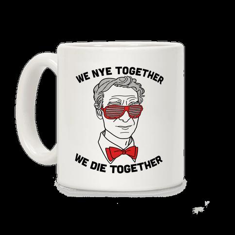 We Nye Together We Die Together Coffee Mug