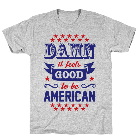 Damn It Feels Good To Be American Mens T-Shirt