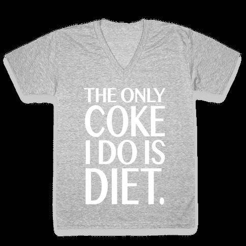 The Only Coke I Do is Diet V-Neck Tee Shirt