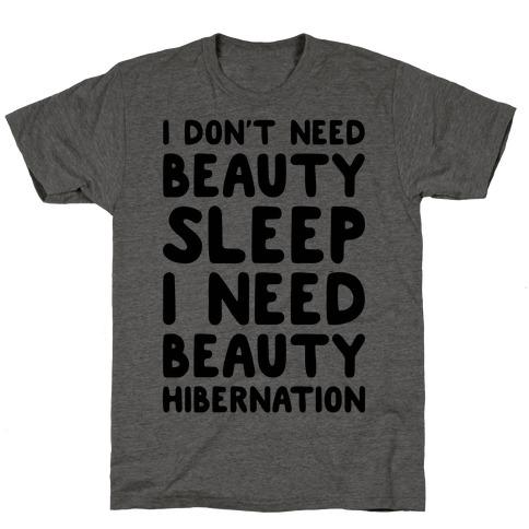 I Need Beauty Hibernation T-Shirt