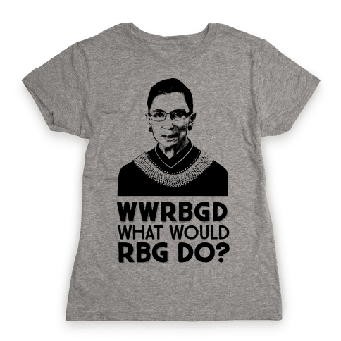 WWRBGD? (What Would RBG Do?) Womens T-Shirt