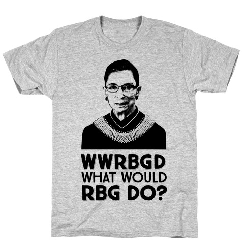 WWRBGD? (What Would RBG Do?) T-Shirt