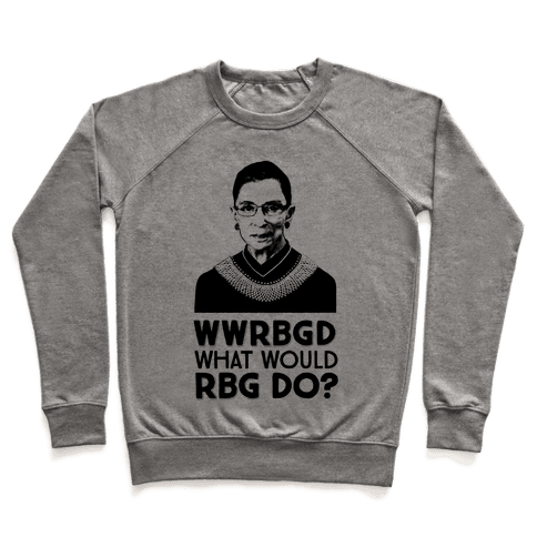 WWRBGD? (What Would RBG Do?) Pullover