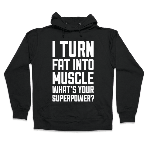 I Turn Fat Into Muscle What's Your Superpower? Hooded Sweatshirt