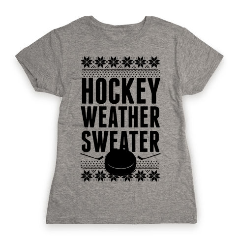 Hockey Weather Sweater Womens T-Shirt