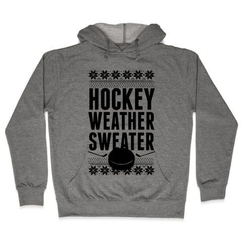 Hockey Weather Sweater Hooded Sweatshirt