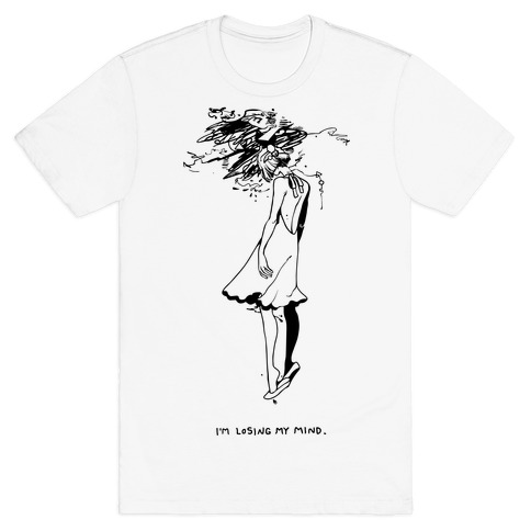I'm Losing My Mind Mens T-Shirt