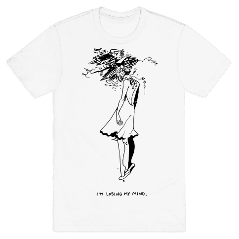 I'm Losing My Mind Mens T-Shirt