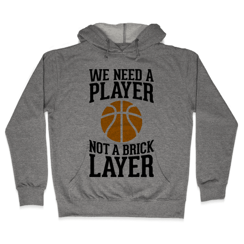 We Need A Player, Not A Brick Layer Hooded Sweatshirt