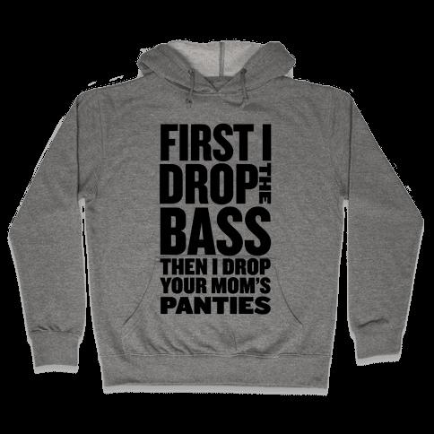 First I Drop the Bass Hooded Sweatshirt