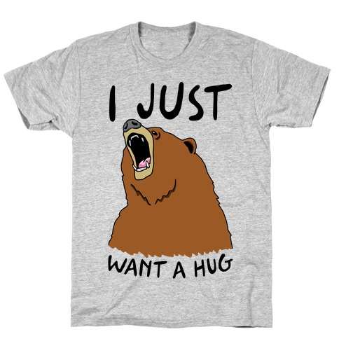 I Just Want A Hug T-Shirt
