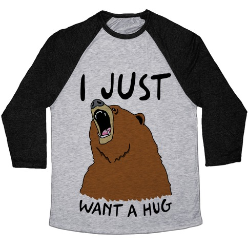 I Just Want A Hug Baseball Tee
