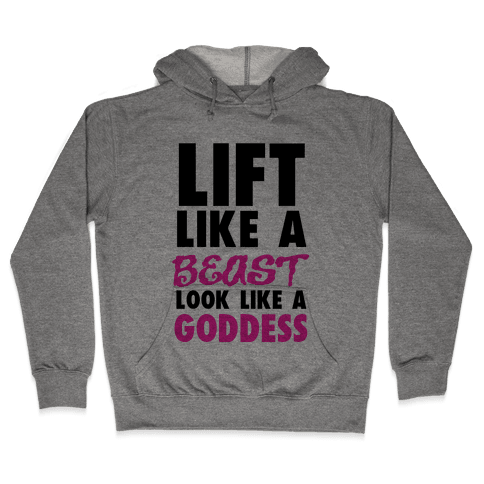 Lift Like a Beast Look Like a Goddess Hooded Sweatshirt