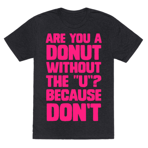 """Are You a Donut Without the """"U""""? Because Don't Mens T-Shirt"""
