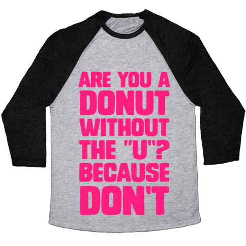 """Are You a Donut Without the """"U""""? Because Don't Baseball Tee"""